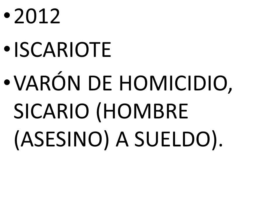 2012 ISCARIOTE VARÓN DE HOMICIDIO, SICARIO (HOMBRE (ASESINO) A SUELDO).