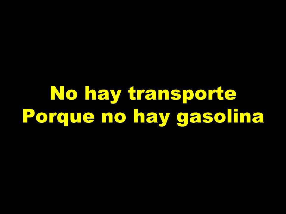 No hay transporte Porque no hay gasolina