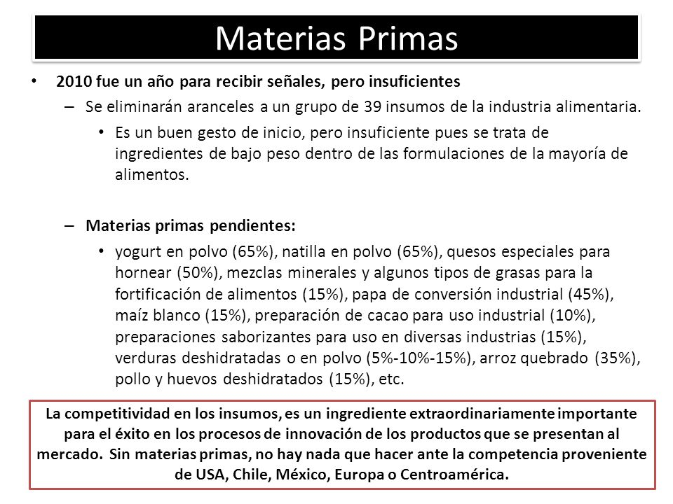Materias Primas 2010 fue un año para recibir señales, pero insuficientes – Se eliminarán aranceles a un grupo de 39 insumos de la industria alimentaria.