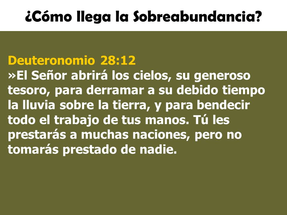 ¿Cómo llega la Sobreabundancia? Deuteronomio 28:12 »El Señor abrirá los cielos, su generoso tesoro, para derramar a su debido tiempo la lluvia sobre l
