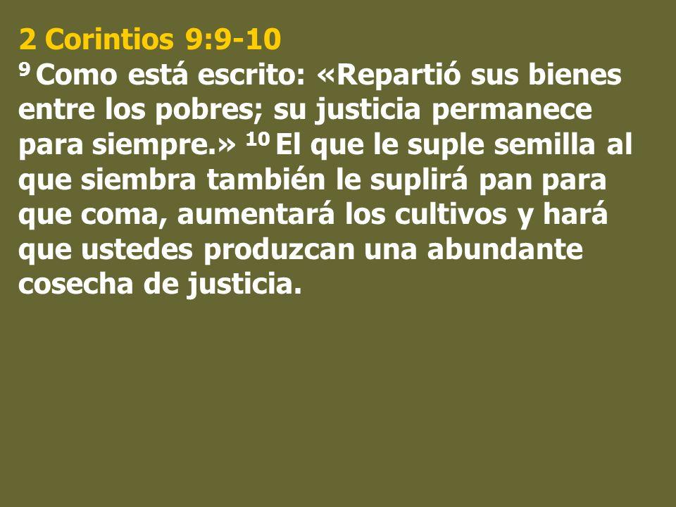 2 Corintios 9:9-10 9 Como está escrito: «Repartió sus bienes entre los pobres; su justicia permanece para siempre.» 10 El que le suple semilla al que