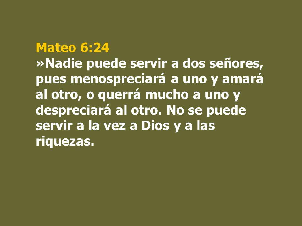 Mateo 6:24 »Nadie puede servir a dos señores, pues menospreciará a uno y amará al otro, o querrá mucho a uno y despreciará al otro. No se puede servir
