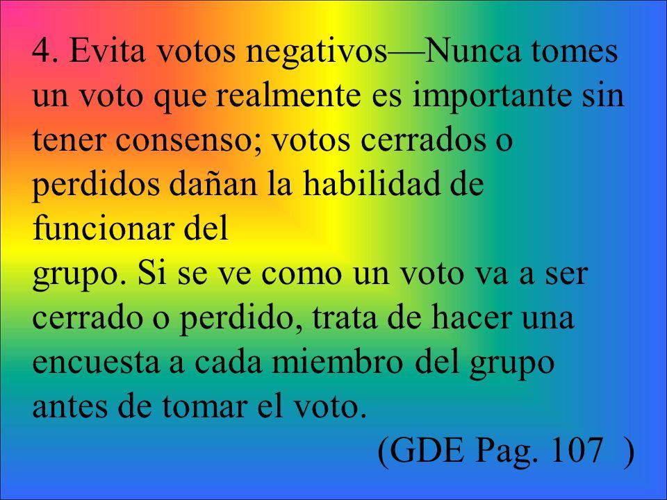 4. Evita votos negativosNunca tomes un voto que realmente es importante sin tener consenso; votos cerrados o perdidos dañan la habilidad de funcionar