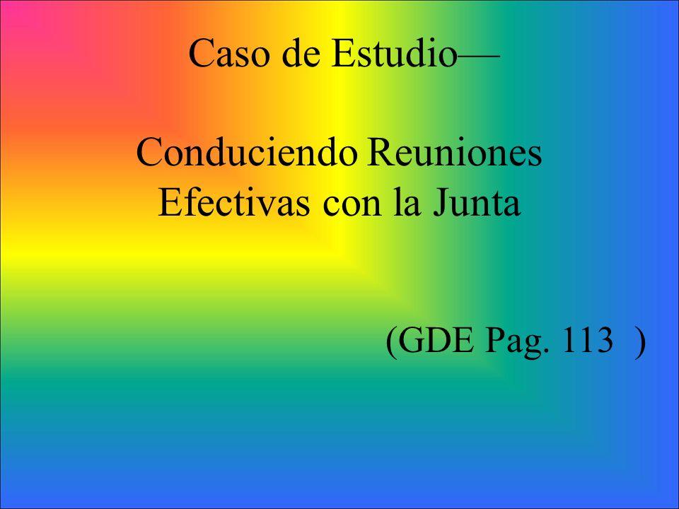 Caso de Estudio Conduciendo Reuniones Efectivas con la Junta (GDE Pag. 113 )