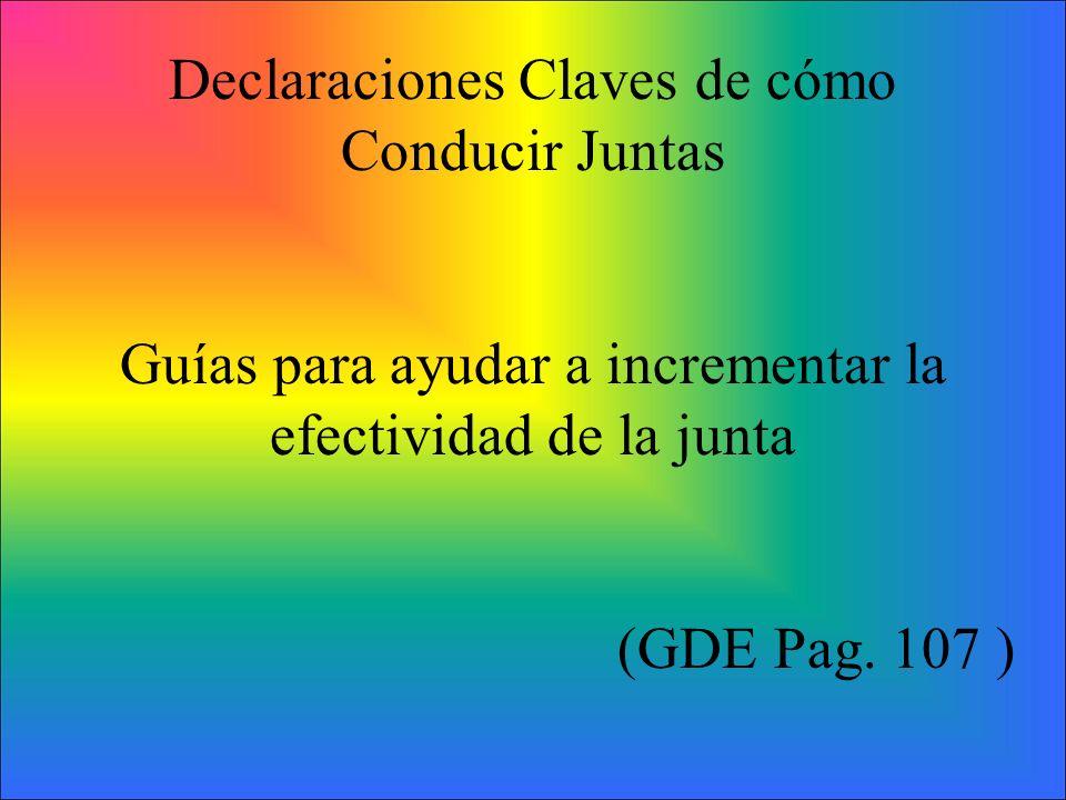 Declaraciones Claves de cómo Conducir Juntas Guías para ayudar a incrementar la efectividad de la junta (GDE Pag. 107 )