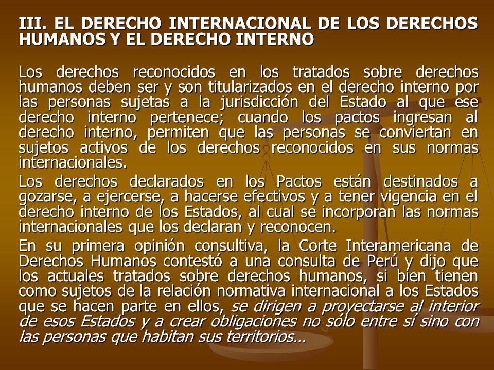 III. EL DERECHO INTERNACIONAL DE LOS DERECHOS HUMANOS Y EL DERECHO INTERNO Los derechos reconocidos en los tratados sobre derechos humanos deben ser y
