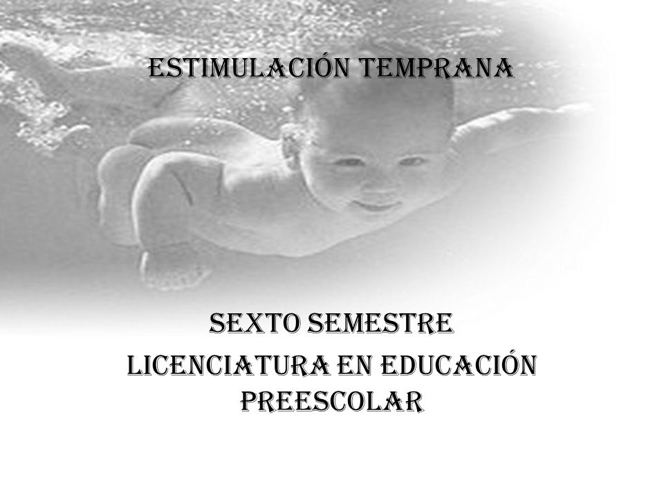 ESTIMULACIÓN TEMPRANA Sexto semestre Licenciatura en educación preescolar