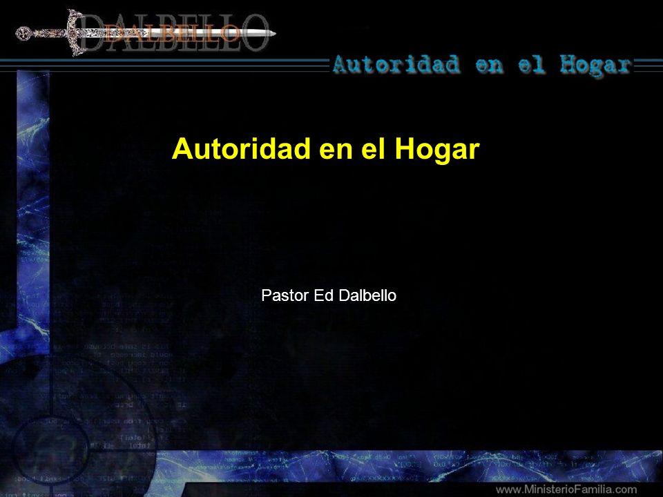 Autoridad en el Hogar Pastor Ed Dalbello