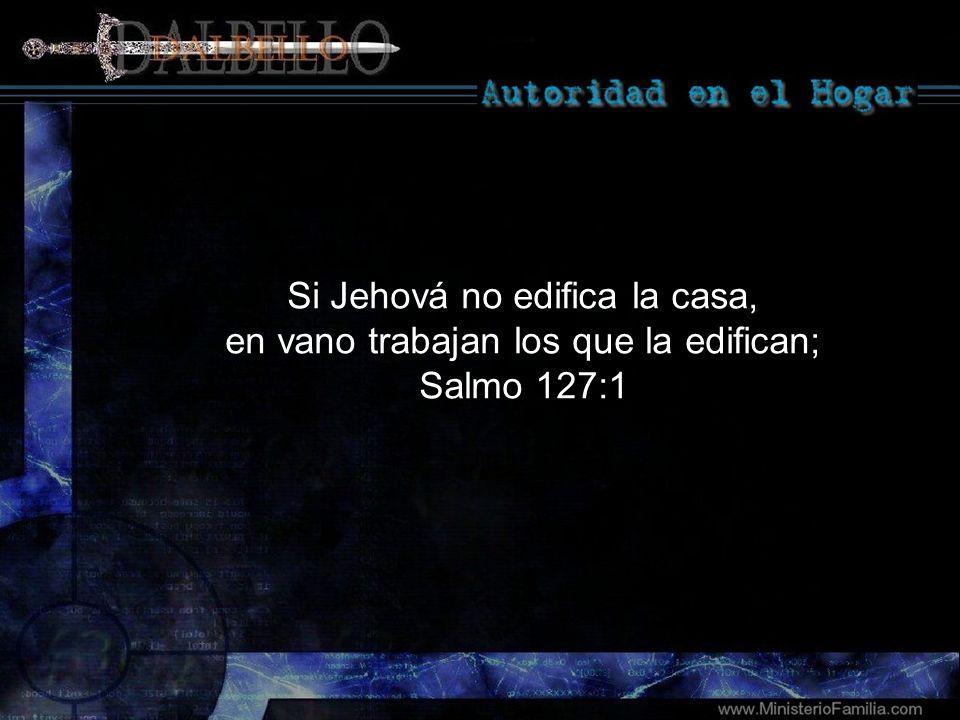 Si Jehová no edifica la casa, en vano trabajan los que la edifican; Salmo 127:1