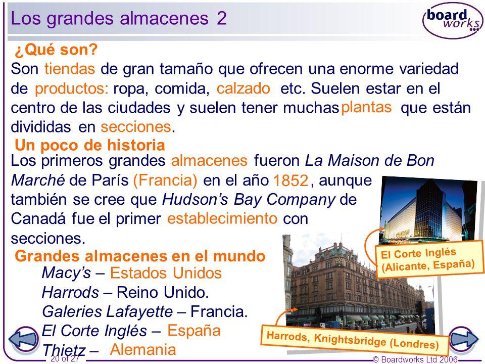 © Boardworks Ltd 2006 20 of 27 Los grandes almacenes 2 ¿Qué son? Un poco de historia Harrods, Knightsbridge (Londres) Son tiendas de gran tamaño que o