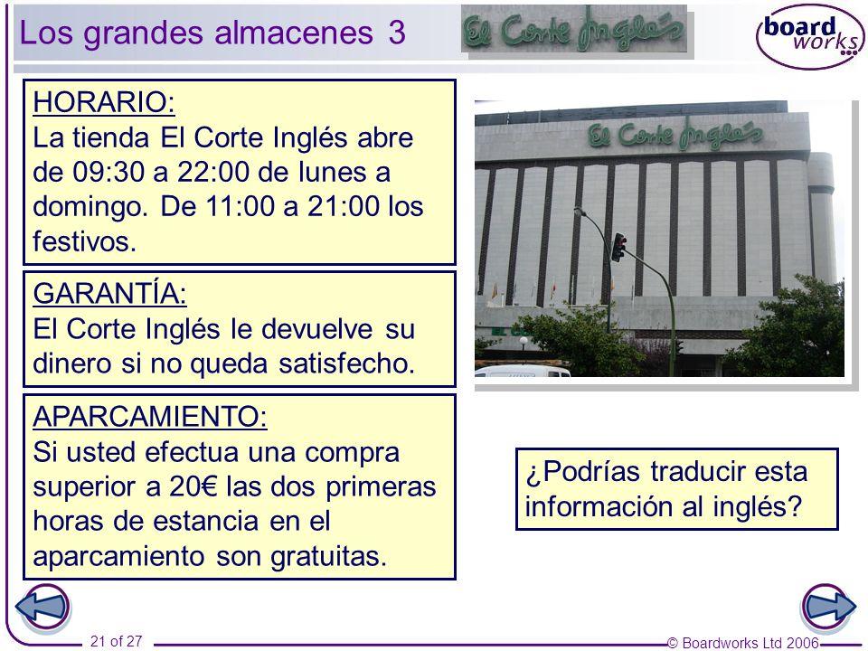 © Boardworks Ltd 2006 21 of 27 Los grandes almacenes 3 ¿Podrías traducir esta información al inglés? HORARIO: La tienda El Corte Inglés abre de 09:30