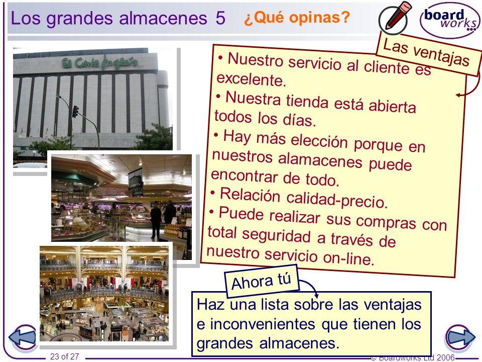 © Boardworks Ltd 2006 23 of 27 Los grandes almacenes 5 Nuestro servicio al cliente es excelente. Nuestra tienda está abierta todos los días. Hay más e