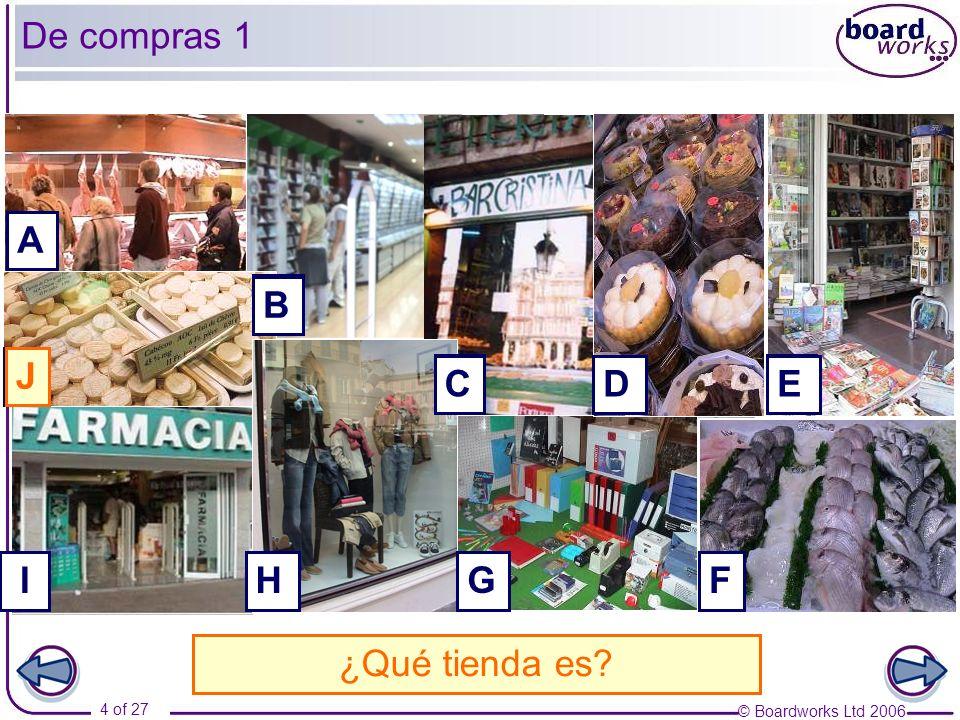 © Boardworks Ltd 2006 4 of 27 G A B F J I D E A. Es una carnicería. H C B. Es una tienda de discos.C. Es un bar.D. Es una pastelería.E. Es una librerí