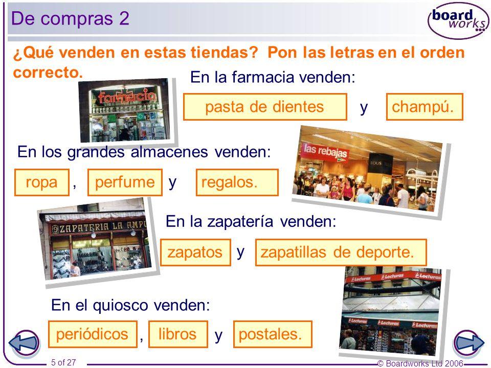 © Boardworks Ltd 2006 5 of 27 En la farmacia venden: astpa ed dsienet y chpmúa. En los grandes almacenes venden: pora, rupefme y galreos. En la zapate