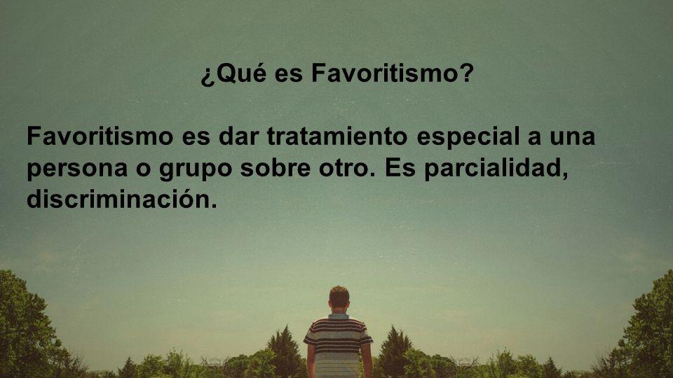 ¿Qué es Favoritismo? Favoritismo es dar tratamiento especial a una persona o grupo sobre otro. Es parcialidad, discriminación.
