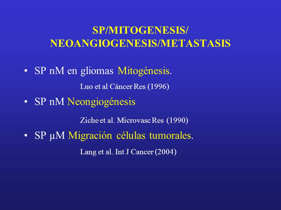 SP/MITOGENESIS/ NEOANGIOGENESIS/METASTASIS SP nM en gliomas Mitogénesis. Luo et al Cáncer Res (1996) SP nM Neongiogénesis Ziche et al. Microvasc Res (