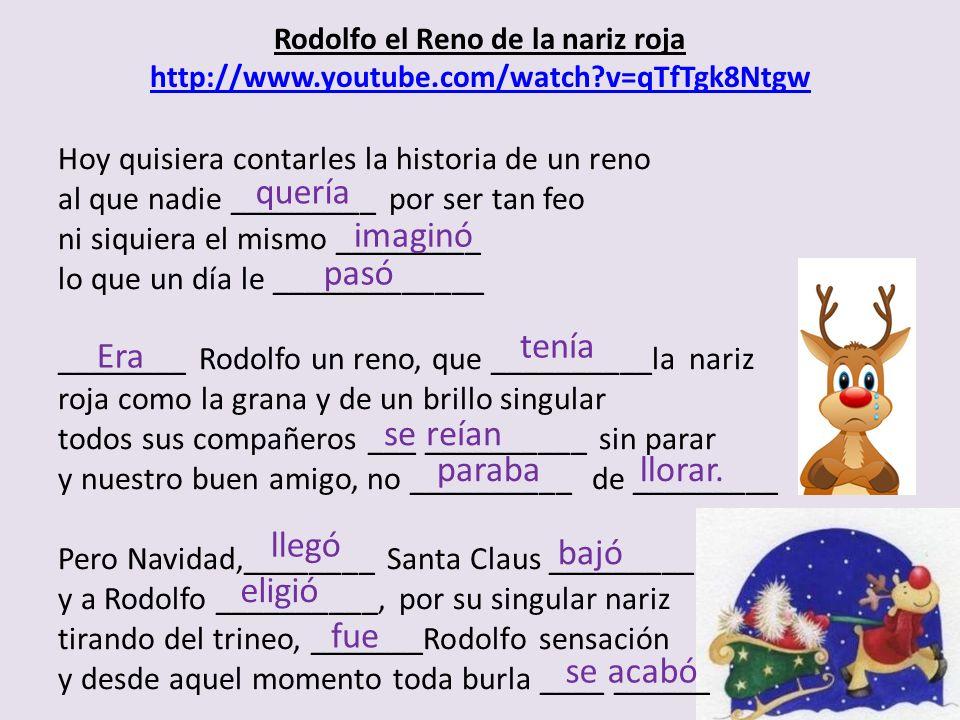 Rodolfo el Reno de la nariz roja http://www.youtube.com/watch?v=qTfTgk8Ntgw http://www.youtube.com/watch?v=qTfTgk8Ntgw Hoy quisiera contarles la histo
