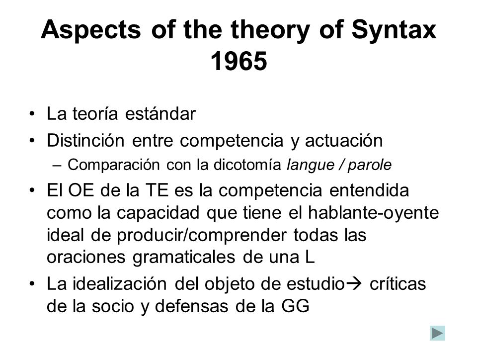 Aspects of the theory of Syntax 1965 La teoría estándar Distinción entre competencia y actuación –Comparación con la dicotomía langue / parole El OE d
