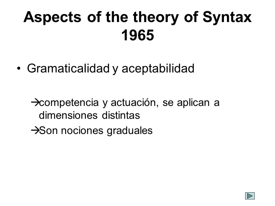 Aspects of the theory of Syntax 1965 Gramaticalidad y aceptabilidad competencia y actuación, se aplican a dimensiones distintas Son nociones graduales