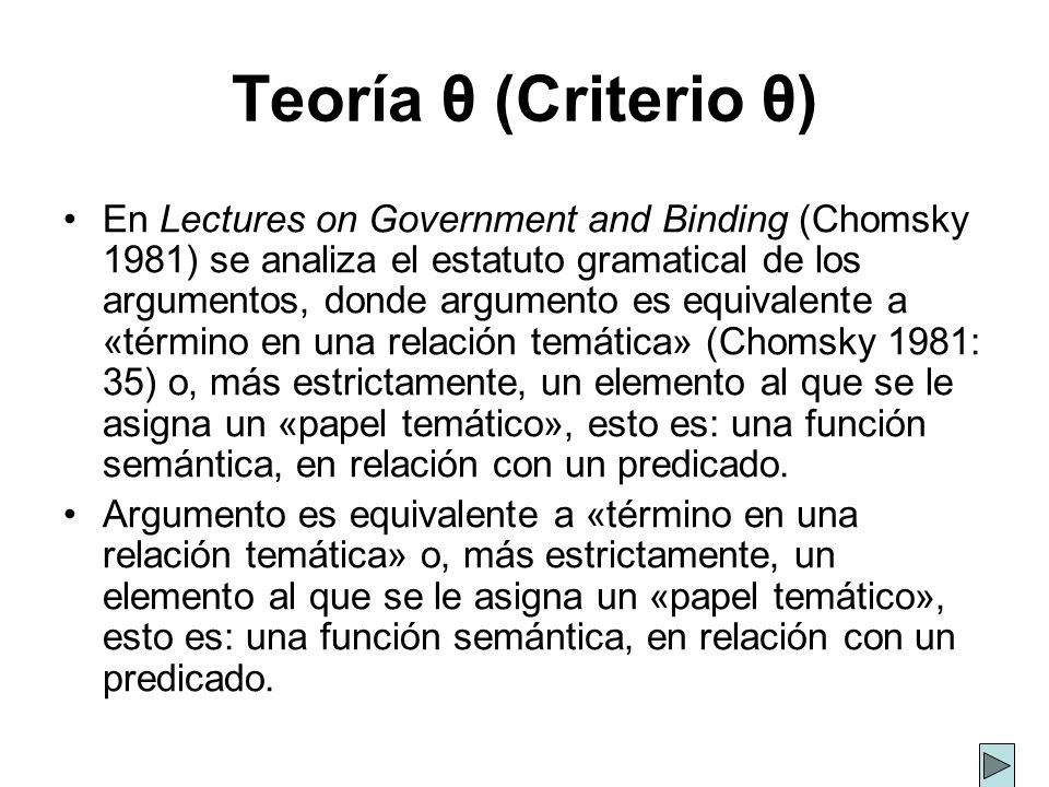 Teoría θ (Criterio θ) En Lectures on Government and Binding (Chomsky 1981) se analiza el estatuto gramatical de los argumentos, donde argumento es equ