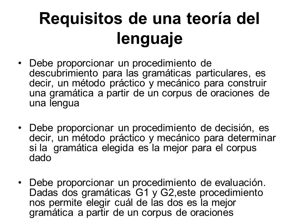 Requisitos de una teoría del lenguaje Debe proporcionar un procedimiento de descubrimiento para las gramáticas particulares, es decir, un método práct