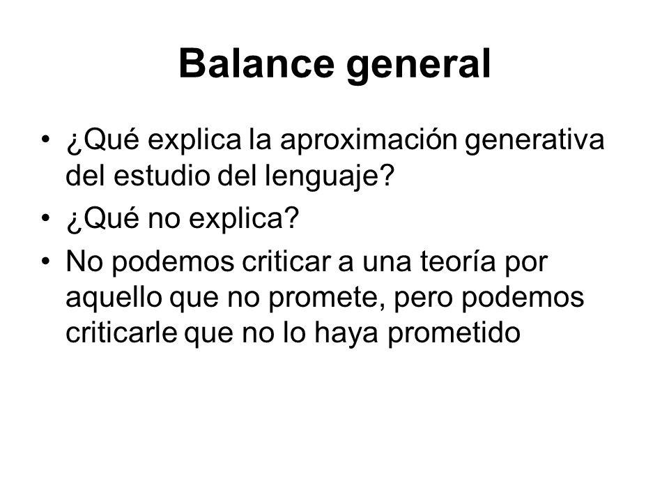 Balance general ¿Qué explica la aproximación generativa del estudio del lenguaje? ¿Qué no explica? No podemos criticar a una teoría por aquello que no