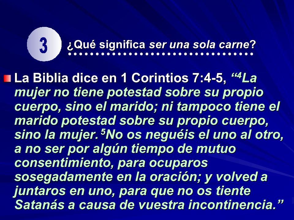 ¿Qué significa ser una sola carne? La Biblia dice en 1 Corintios 7:4-5, 4 La mujer no tiene potestad sobre su propio cuerpo, sino el marido; ni tampoc