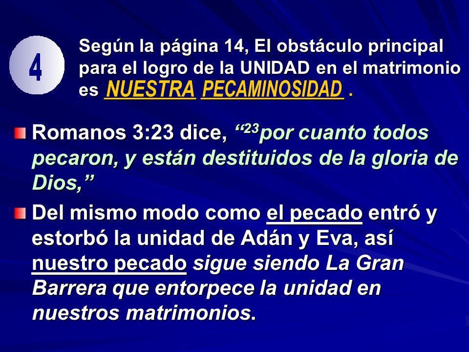 Según la página 14, El obstáculo principal para el logro de la UNIDAD en el matrimonio es _________ ______________. Romanos 3:23 dice, 23 por cuanto t
