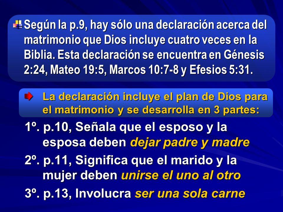 Según la p.9, hay sólo una declaración acerca del matrimonio que Dios incluye cuatro veces en la Biblia. Esta declaración se encuentra en Génesis 2:24