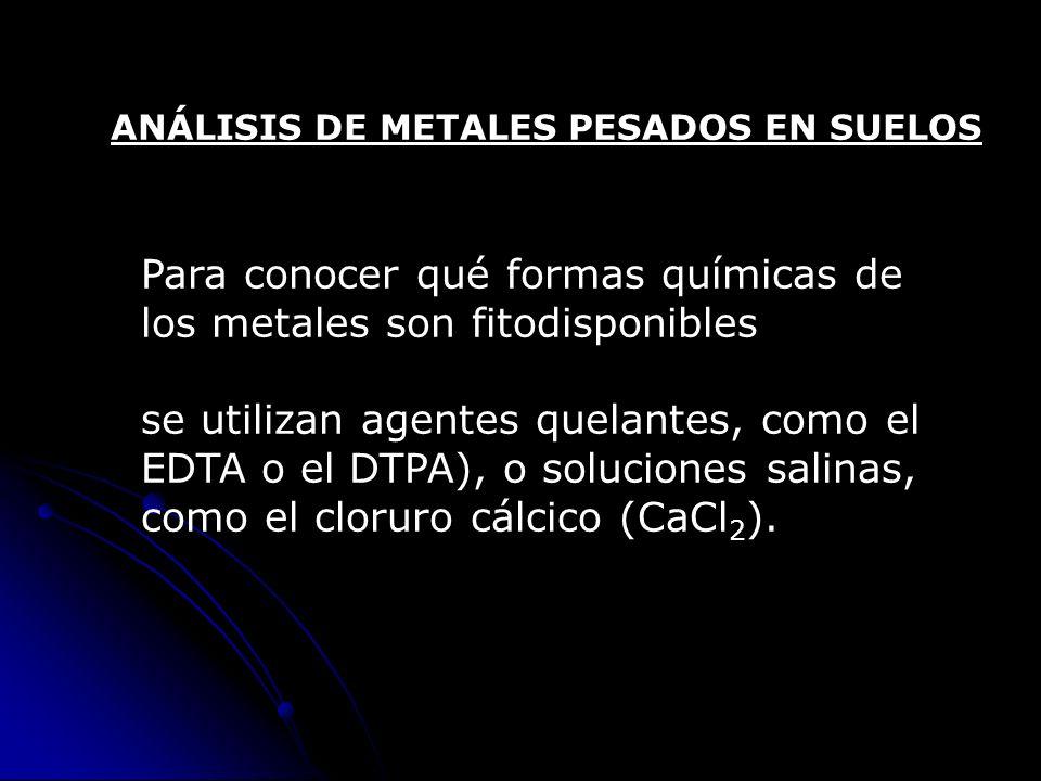 Para conocer qué formas químicas de los metales son fitodisponibles se utilizan agentes quelantes, como el EDTA o el DTPA), o soluciones salinas, como