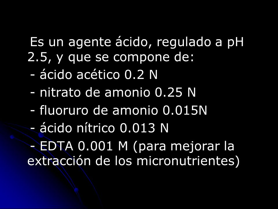 Es un agente ácido, regulado a pH 2.5, y que se compone de: - ácido acético 0.2 N - nitrato de amonio 0.25 N - fluoruro de amonio 0.015N - ácido nítri
