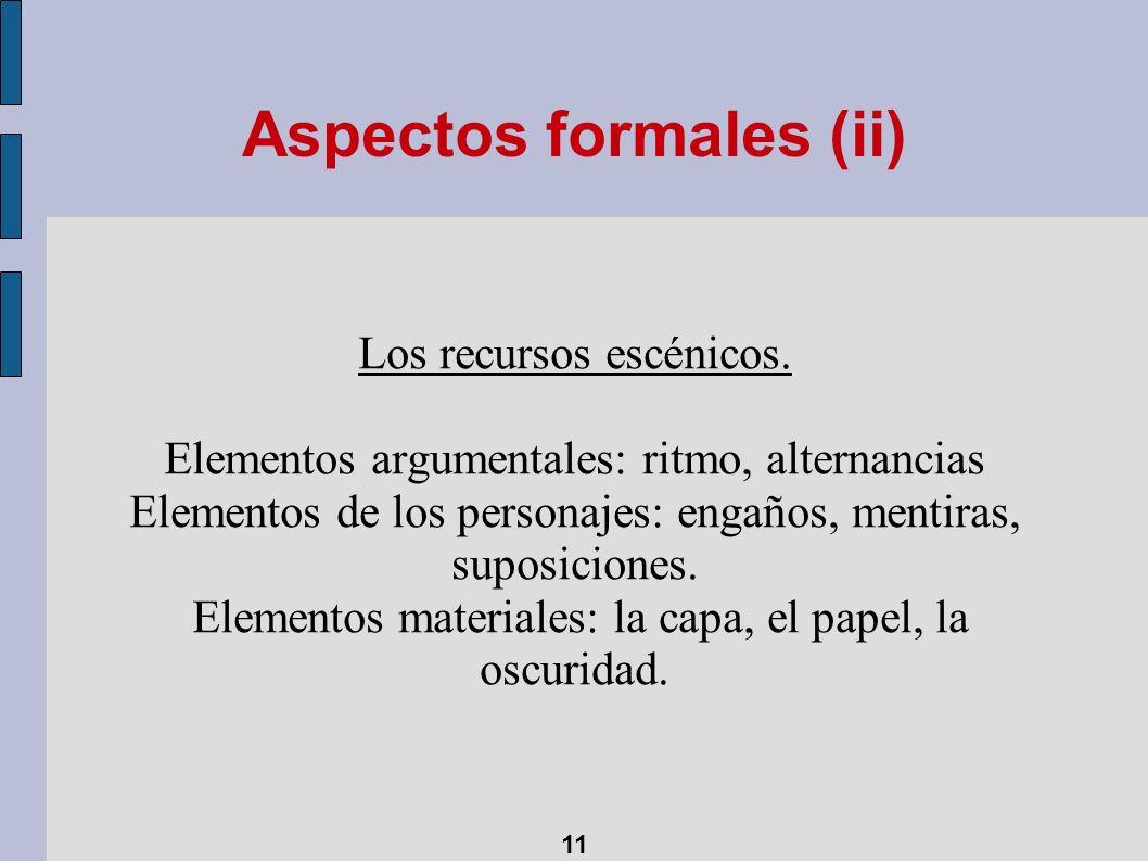 Aspectos formales (ii) Los recursos escénicos. Elementos argumentales: ritmo, alternancias Elementos de los personajes: engaños, mentiras, suposicione