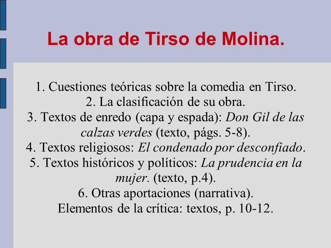 La obra de Tirso de Molina. 1. Cuestiones teóricas sobre la comedia en Tirso. 2. La clasificación de su obra. 3. Textos de enredo (capa y espada): Don