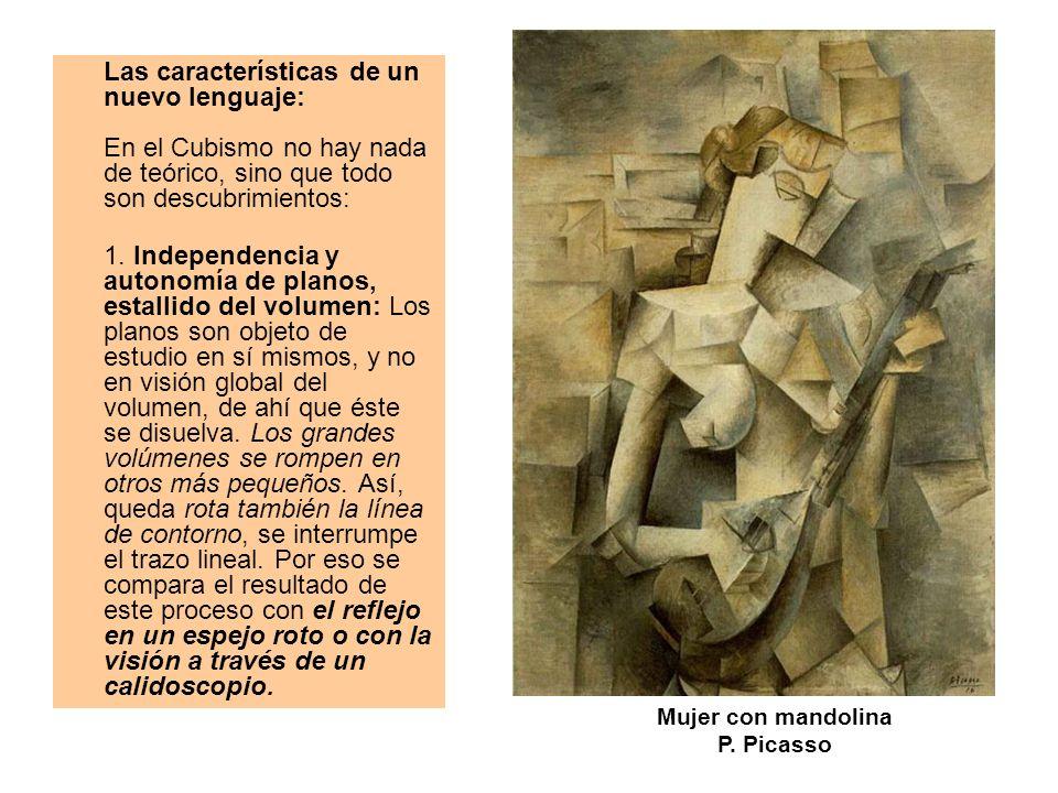 Las características de un nuevo lenguaje: En el Cubismo no hay nada de teórico, sino que todo son descubrimientos: 1. Independencia y autonomía de pla