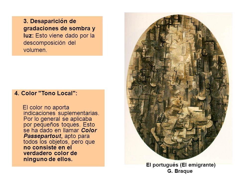 3. Desaparición de gradaciones de sombra y luz: Esto viene dado por la descomposición del volumen. El portugués (El emigrante) G. Braque 4. Color