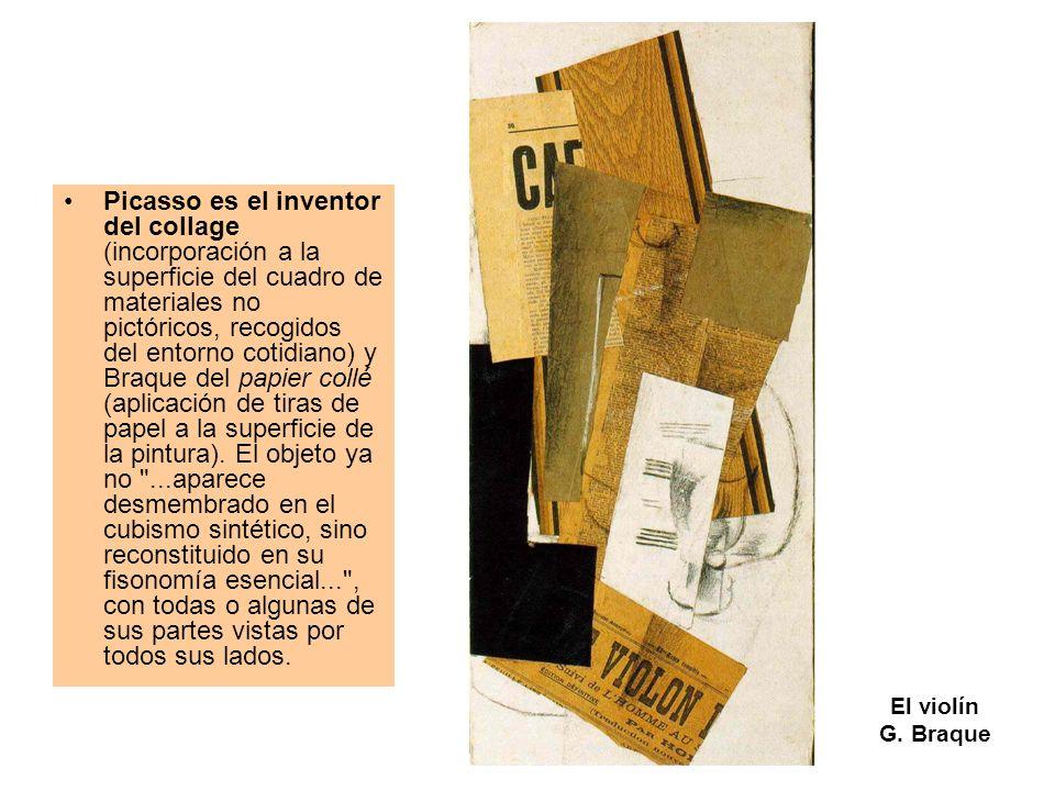 El violín G. Braque Picasso es el inventor del collage (incorporación a la superficie del cuadro de materiales no pictóricos, recogidos del entorno co