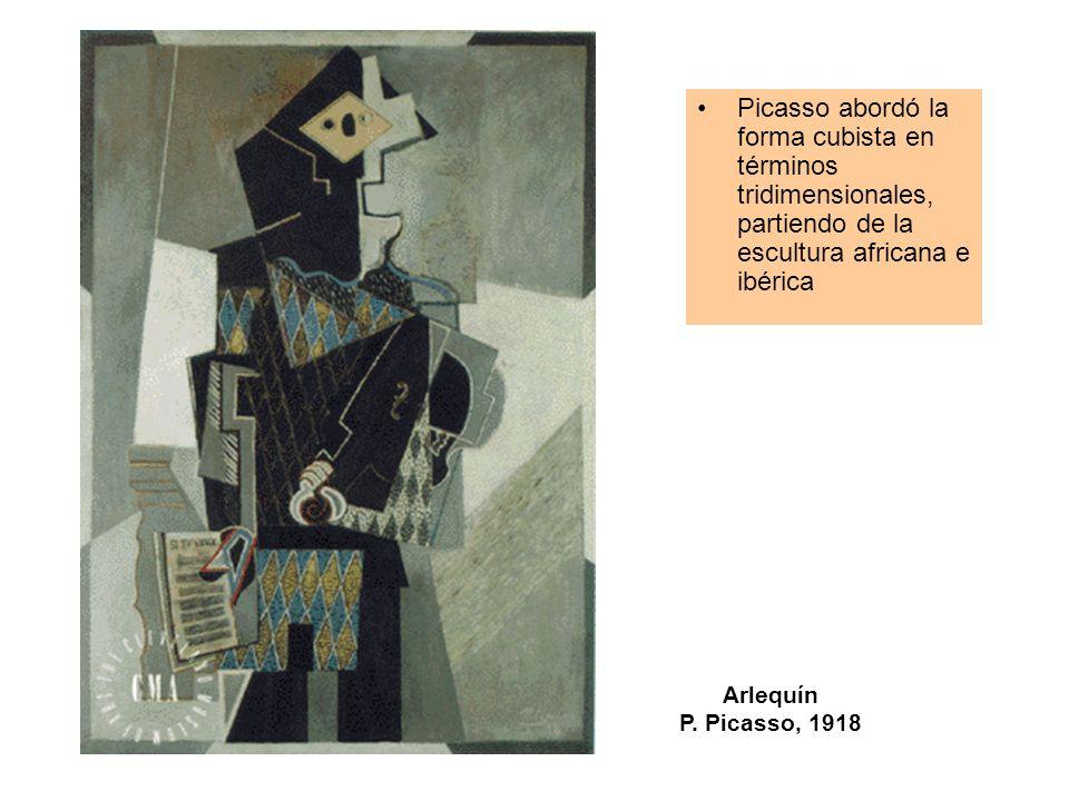 Arlequín P. Picasso, 1918 Picasso abordó la forma cubista en términos tridimensionales, partiendo de la escultura africana e ibérica