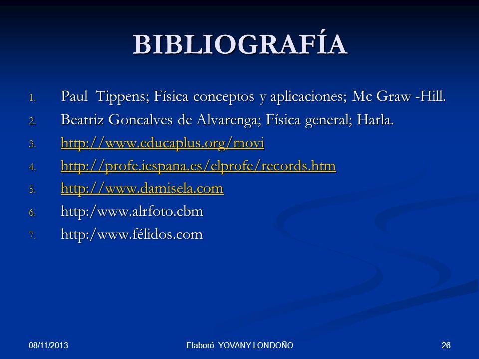 26Elaboró: YOVANY LONDOÑO BIBLIOGRAFÍA 1. Paul Tippens; Física conceptos y aplicaciones; Mc Graw -Hill. 2. Beatriz Goncalves de Alvarenga; Física gene