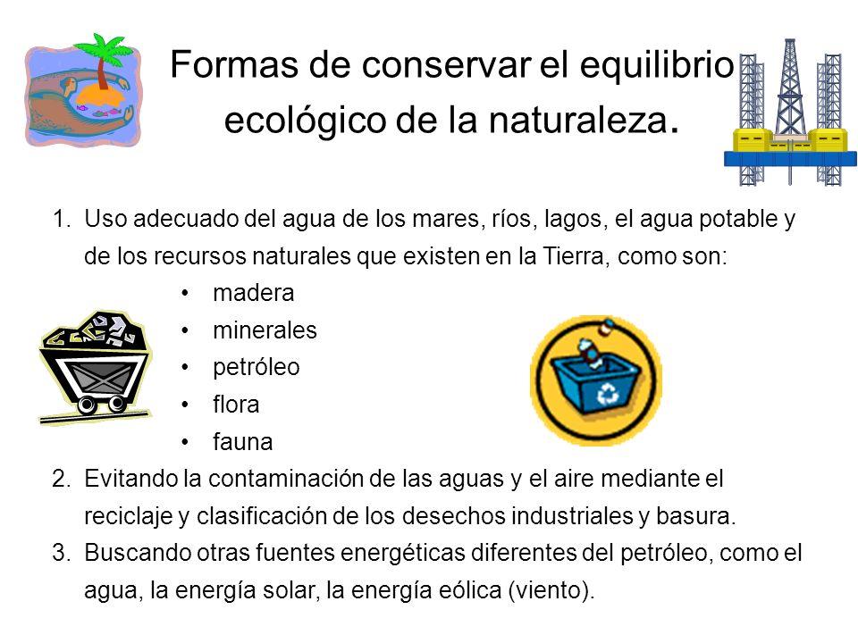 Formas de conservar el equilibrio ecológico de la naturaleza. 1.Uso adecuado del agua de los mares, ríos, lagos, el agua potable y de los recursos nat