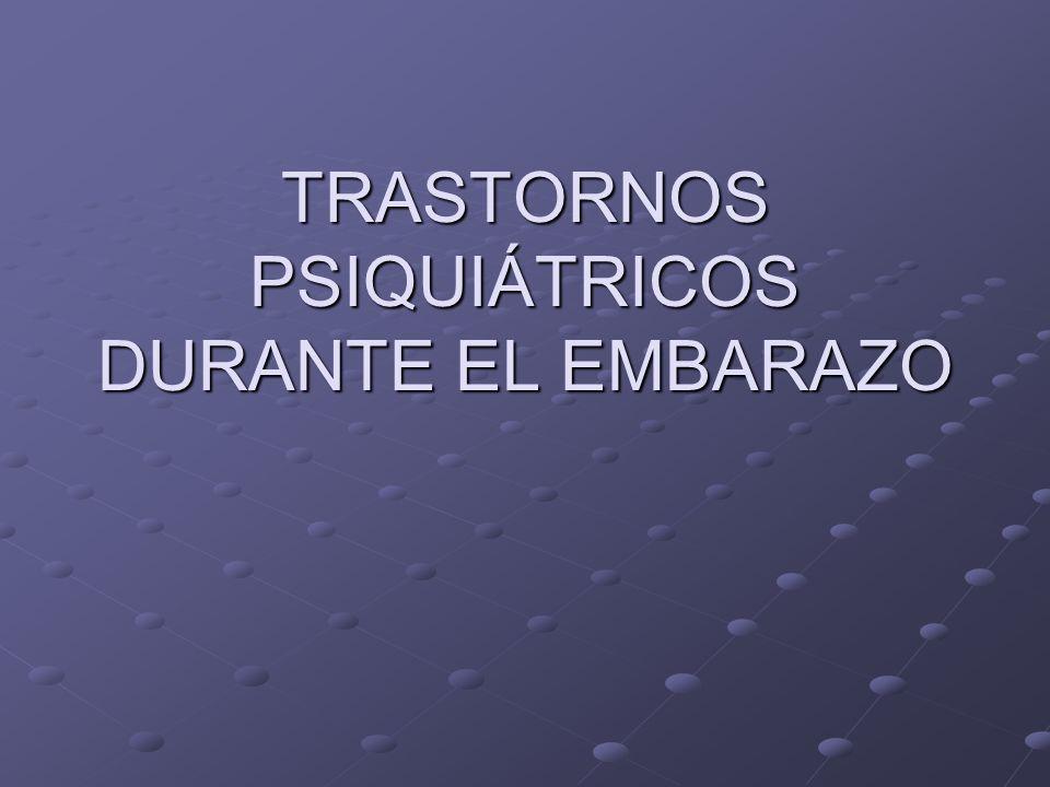 TRASTORNOS PSIQUIÁTRICOS DURANTE EL EMBARAZO