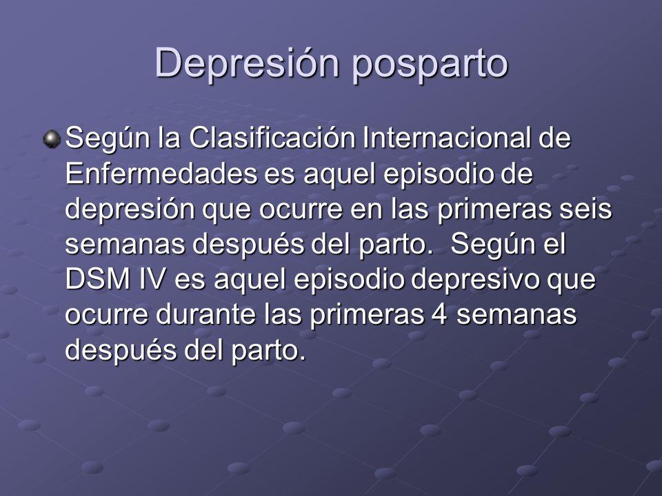 Depresión posparto Según la Clasificación Internacional de Enfermedades es aquel episodio de depresión que ocurre en las primeras seis semanas después