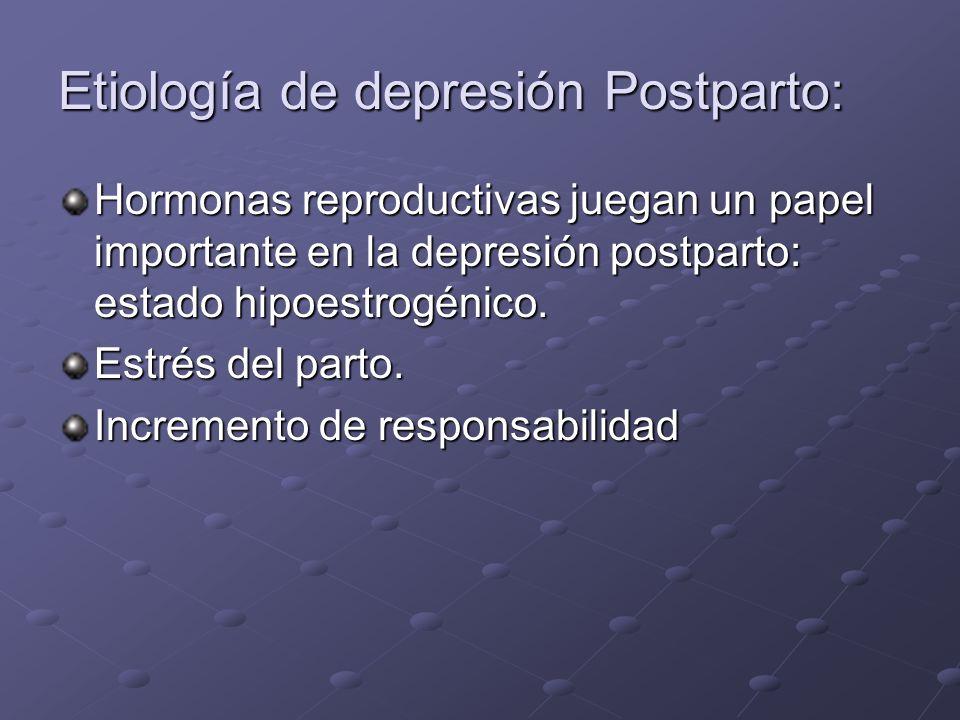 Etiología de depresión Postparto: Hormonas reproductivas juegan un papel importante en la depresión postparto: estado hipoestrogénico. Estrés del part