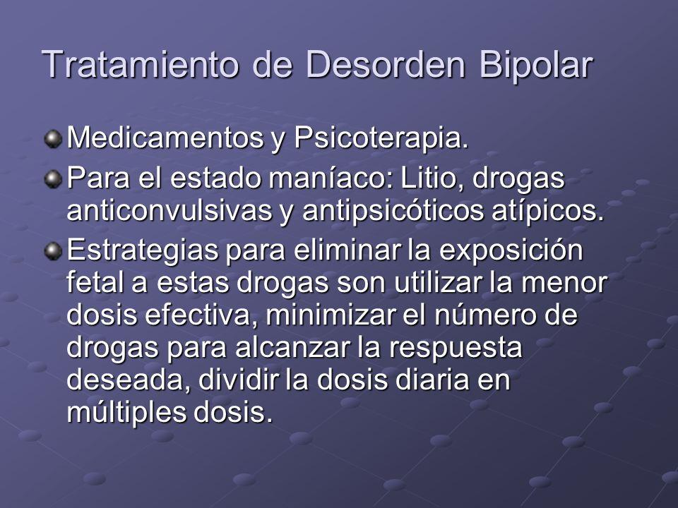 Tratamiento de Desorden Bipolar Medicamentos y Psicoterapia. Para el estado maníaco: Litio, drogas anticonvulsivas y antipsicóticos atípicos. Estrateg
