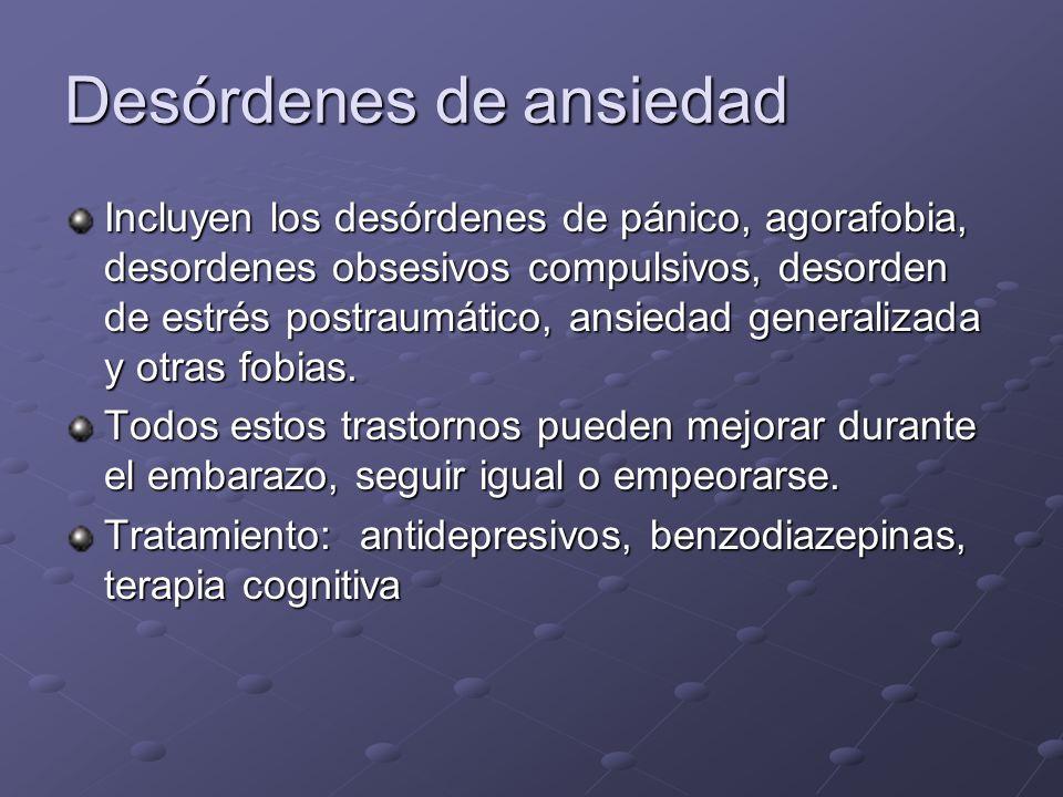Desórdenes de ansiedad Incluyen los desórdenes de pánico, agorafobia, desordenes obsesivos compulsivos, desorden de estrés postraumático, ansiedad gen