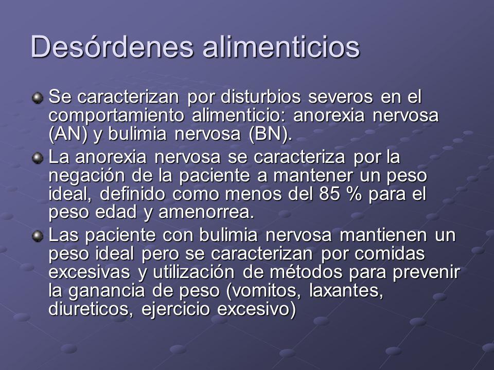 Desórdenes alimenticios Se caracterizan por disturbios severos en el comportamiento alimenticio: anorexia nervosa (AN) y bulimia nervosa (BN). La anor