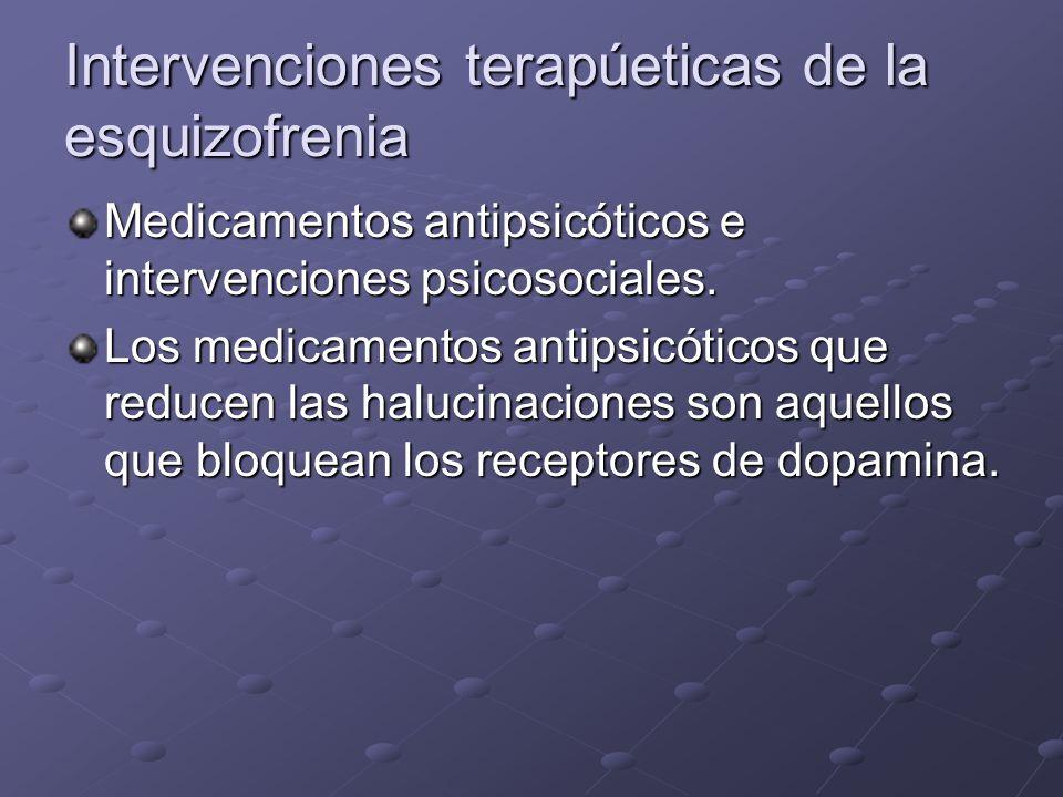 Intervenciones terapúeticas de la esquizofrenia Medicamentos antipsicóticos e intervenciones psicosociales. Los medicamentos antipsicóticos que reduce
