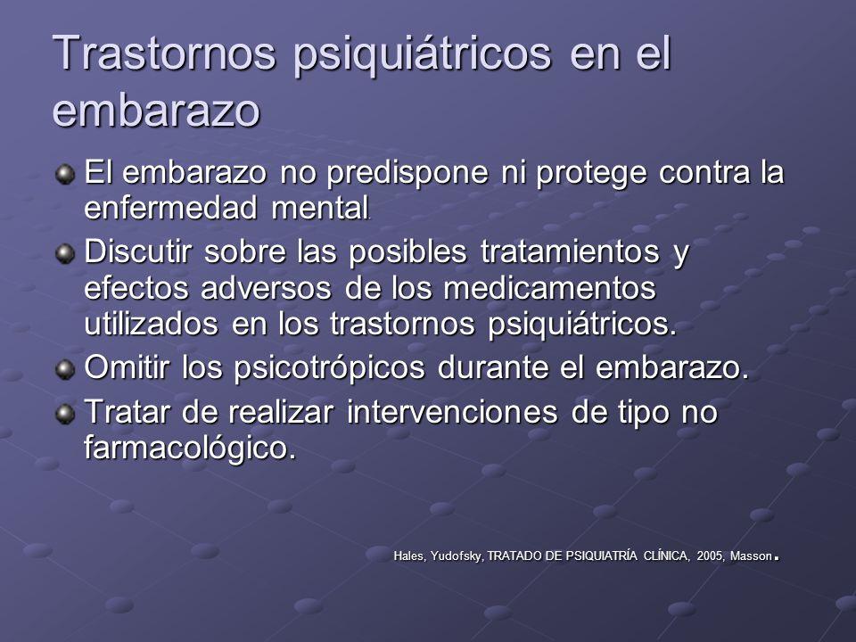 Trastornos psiquiátricos en el embarazo El embarazo no predispone ni protege contra la enfermedad mental. Discutir sobre las posibles tratamientos y e