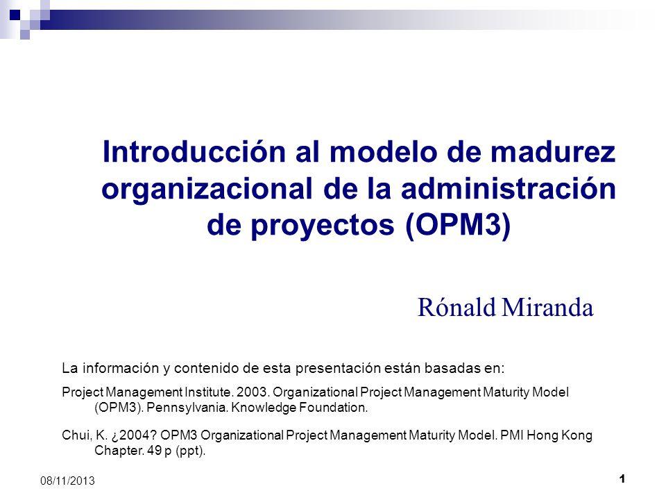 1 08/11/2013 Introducción al modelo de madurez organizacional de la administración de proyectos (OPM3) Rónald Miranda La información y contenido de es