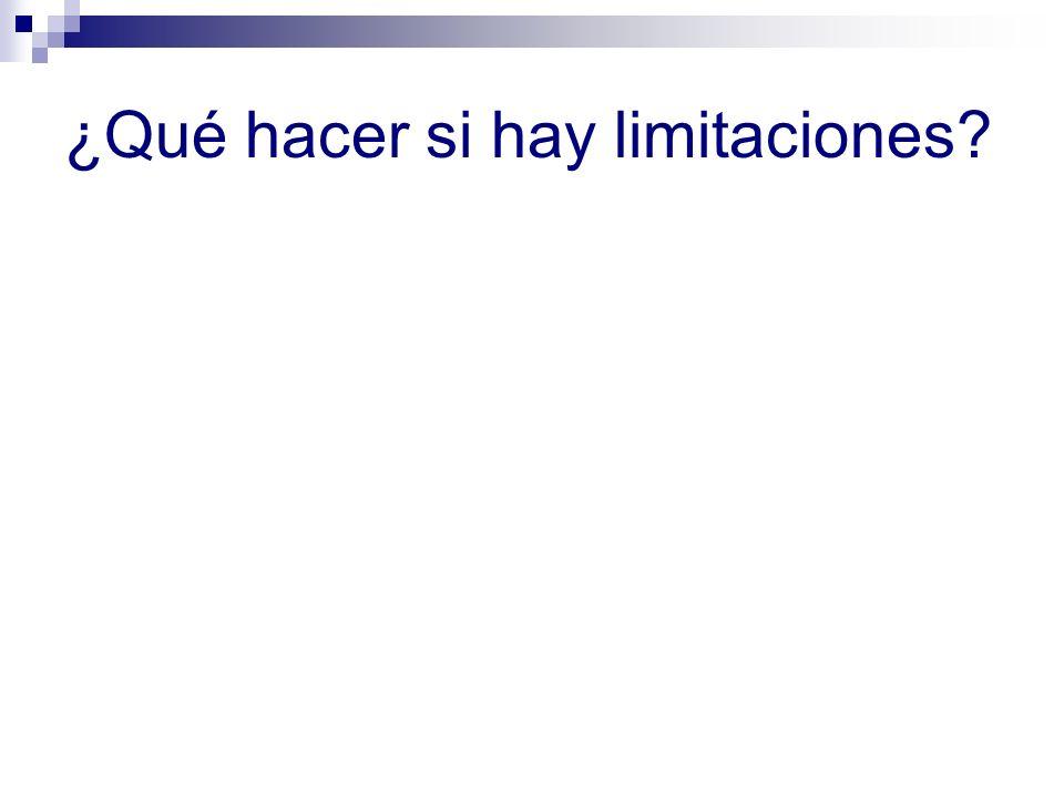 ¿Qué hacer si hay limitaciones?