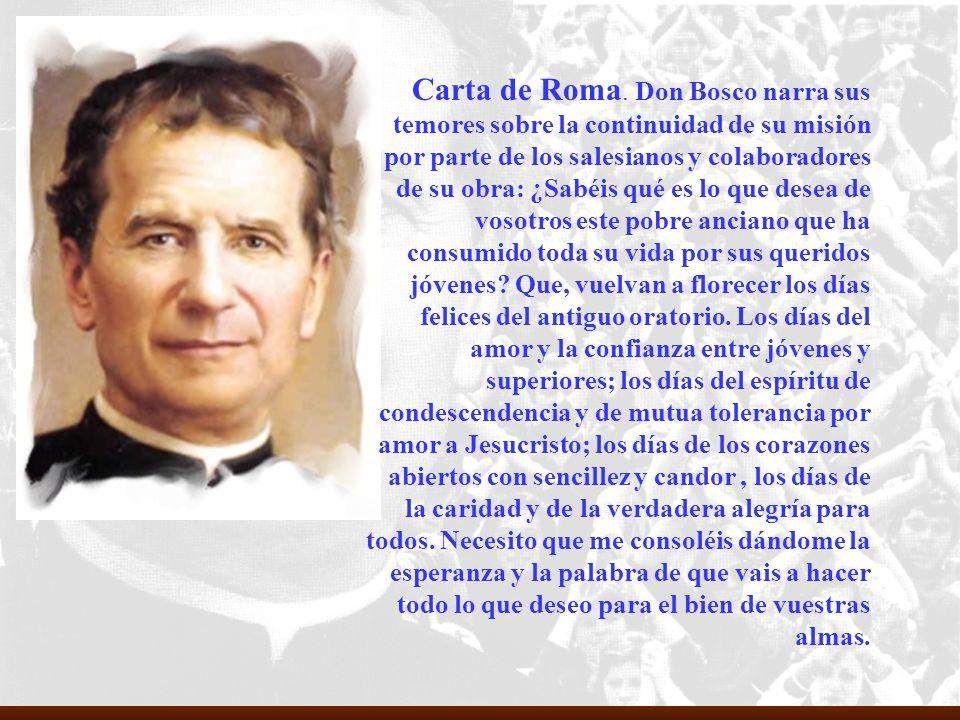 Carta de Roma. Don Bosco narra sus temores sobre la continuidad de su misión por parte de los salesianos y colaboradores de su obra: ¿Sabéis qué es lo